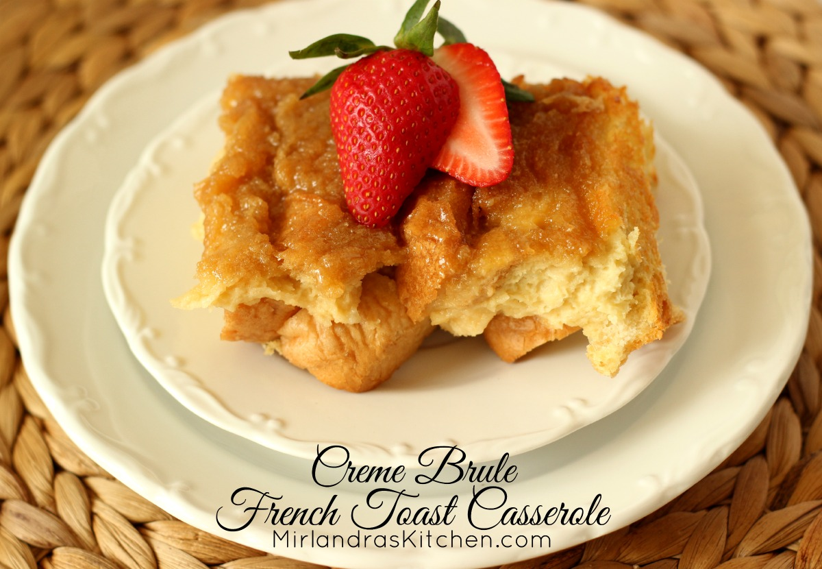 Creme Brulee French Toast Casserole - Mirlandra's Kitchen