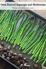 Well roasted asparagus is a real treat! The secret is simple seasoning, good timing and of course adding some mushrooms! This is a quick and easy side dish that goes well with just about anything.